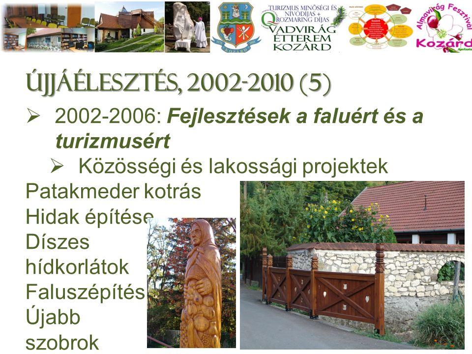Újjáélesztés, 2002-2010 (5)  2002-2006: Fejlesztések a faluért és a turizmusért  Közösségi és lakossági projektek Patakmeder kotrás Hidak építése, Díszes hídkorlátok Faluszépítés Újabb szobrok 7