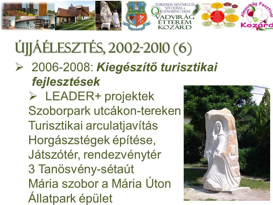 Újjáélesztés, 2002-2010 (6)  2006-2008: Kiegészítő turisztikai fejlesztések  LEADER+ projektek Szoborpark utcákon-tereken Turisztikai arculatjavítás Horgászstégek építése, Játszótér, rendezvénytér 3 Tanösvény-sétaút Mária szobor a Mária Úton Állatpark épület 8