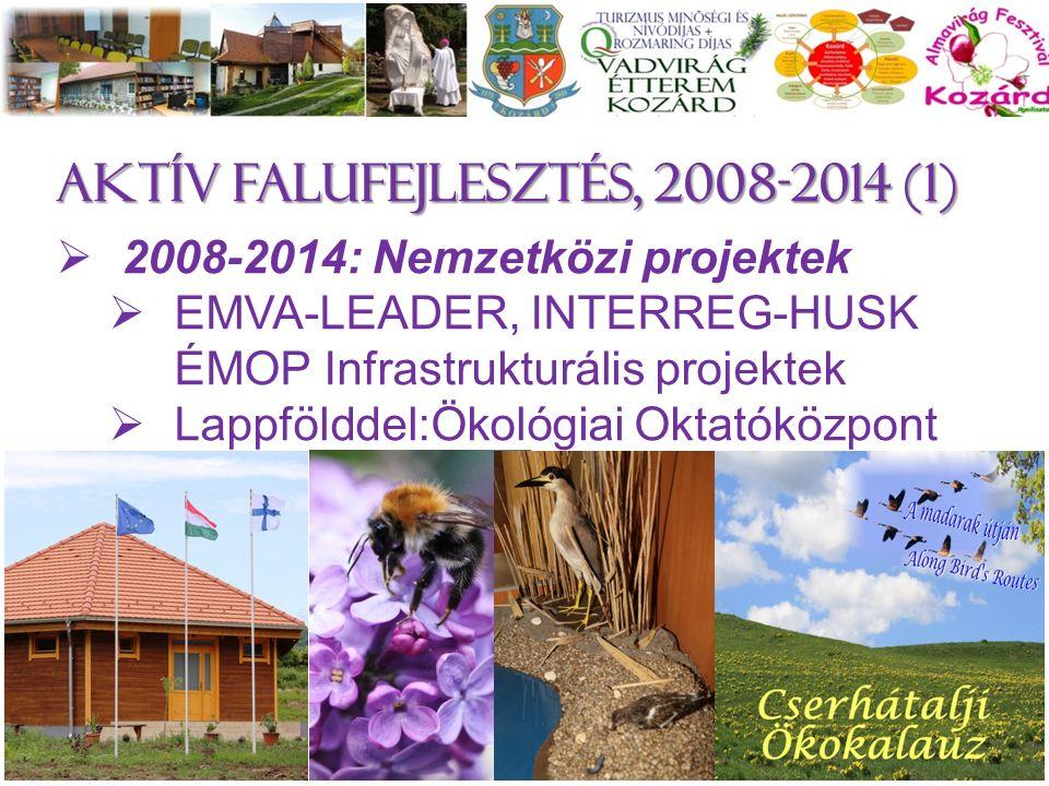 Aktív falufejlesztés, 2008-2014 (1)  2008-2014: Nemzetközi projektek  EMVA-LEADER, INTERREG-HUSK ÉMOP Infrastrukturális projektek  Lappfölddel:Ökológiai Oktatóközpont 9