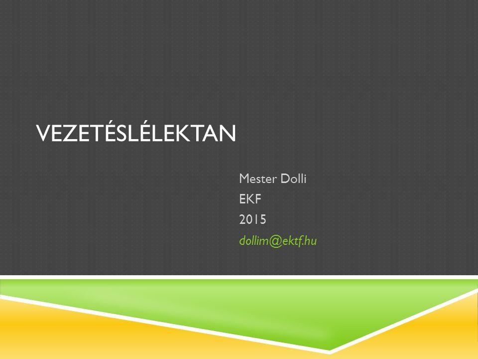 VEZETÉSLÉLEKTAN Mester Dolli EKF 2015 dollim@ektf.hu