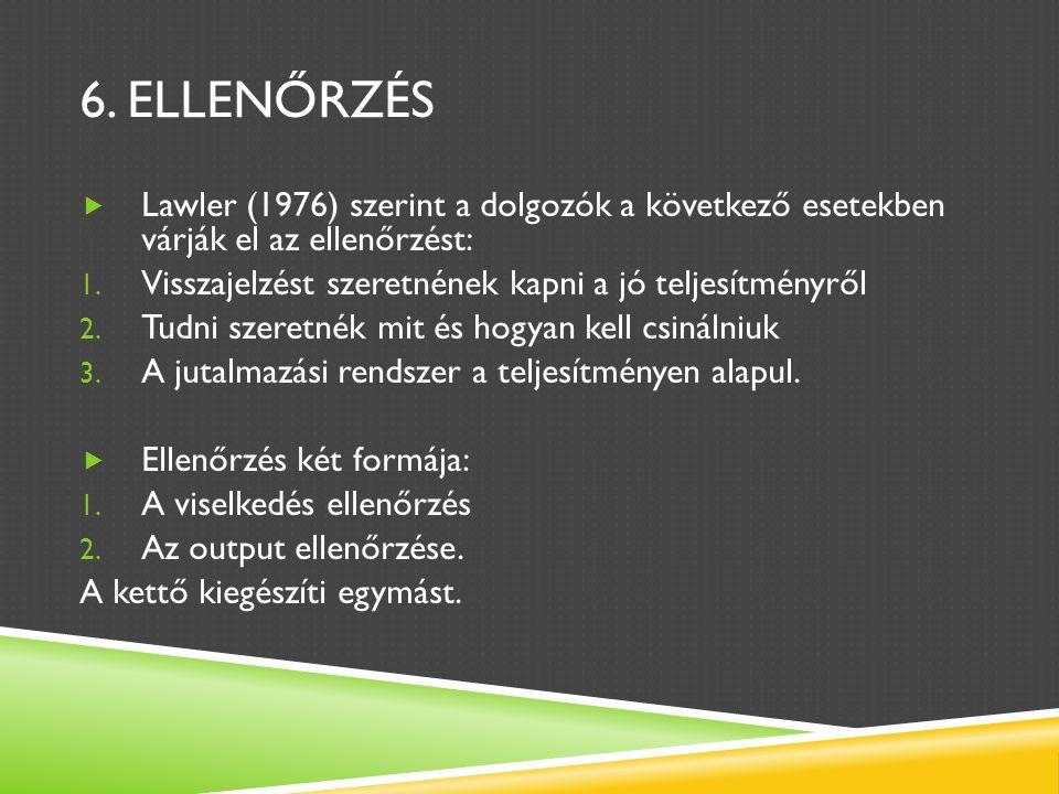 6. ELLENŐRZÉS  Lawler (1976) szerint a dolgozók a következő esetekben várják el az ellenőrzést: 1.