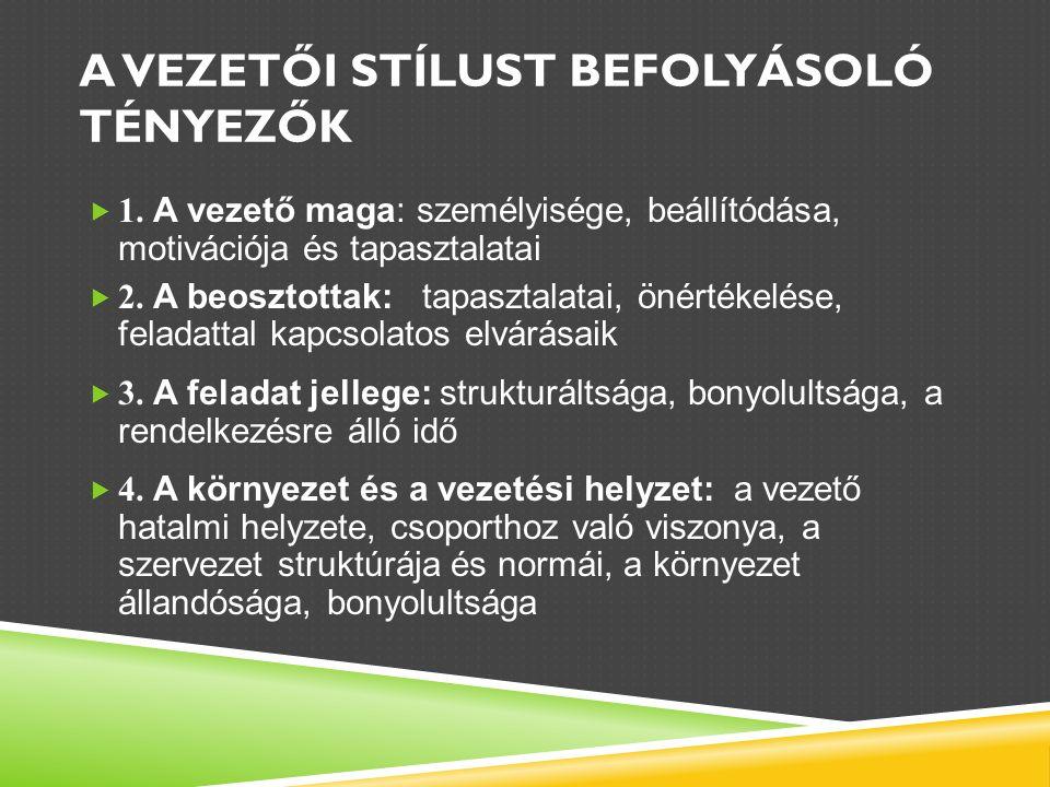 A VEZETŐI STÍLUST BEFOLYÁSOLÓ TÉNYEZŐK  1.