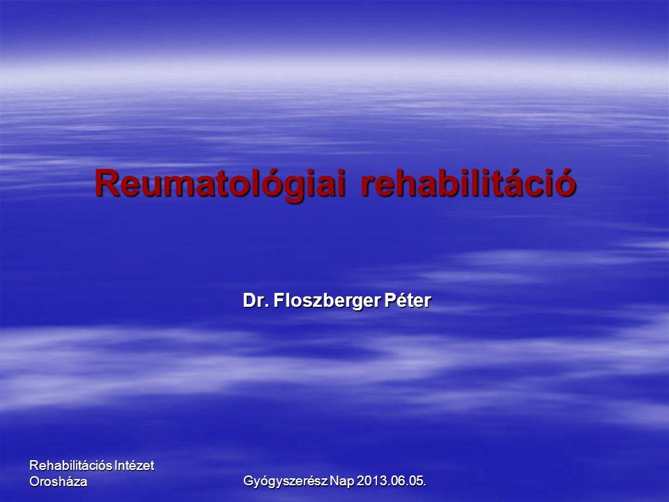 Rehabilitációs Intézet Orosháza Reumatológiai rehabilitáció Dr. Floszberger Péter Gyógyszerész Nap 2013.06.05.