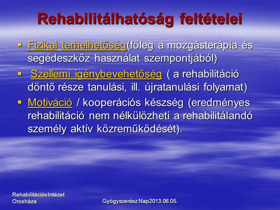 Rehabilitációs Intézet Orosháza Rehabilitálhatóság feltételei  Fizikai terhelhetőség(főleg a mozgásterápia és segédeszköz használat szempontjából)  Szellemi igénybevehetőség ( a rehabilitáció döntő része tanulási, ill.