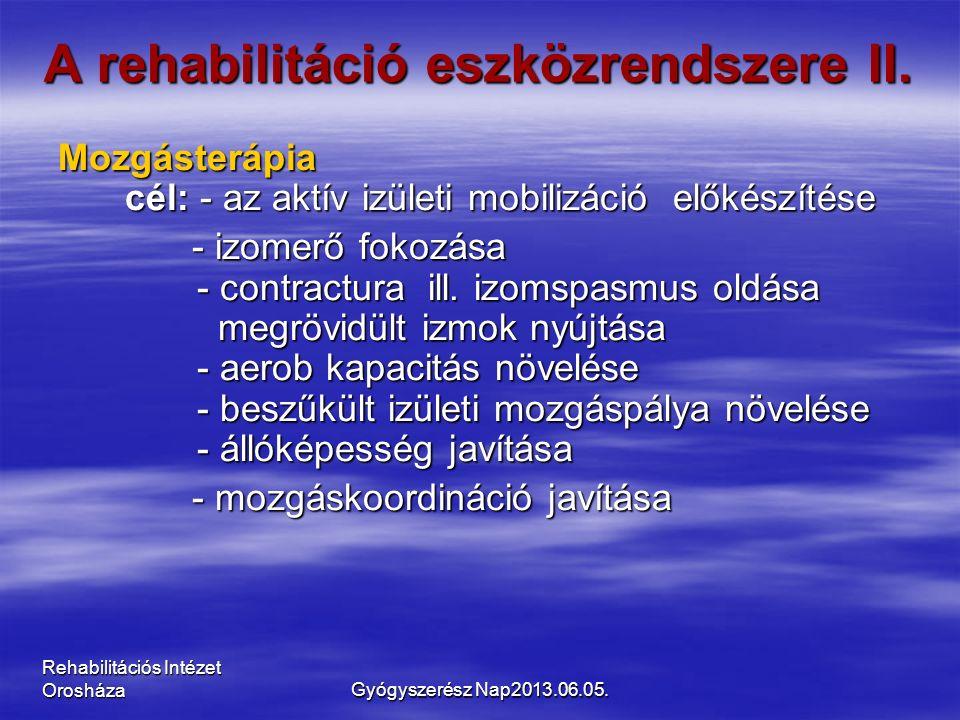 Rehabilitációs Intézet Orosháza A rehabilitáció eszközrendszere II. Mozgásterápia cél: - az aktív izületi mobilizáció előkészítése - izomerő fokozása