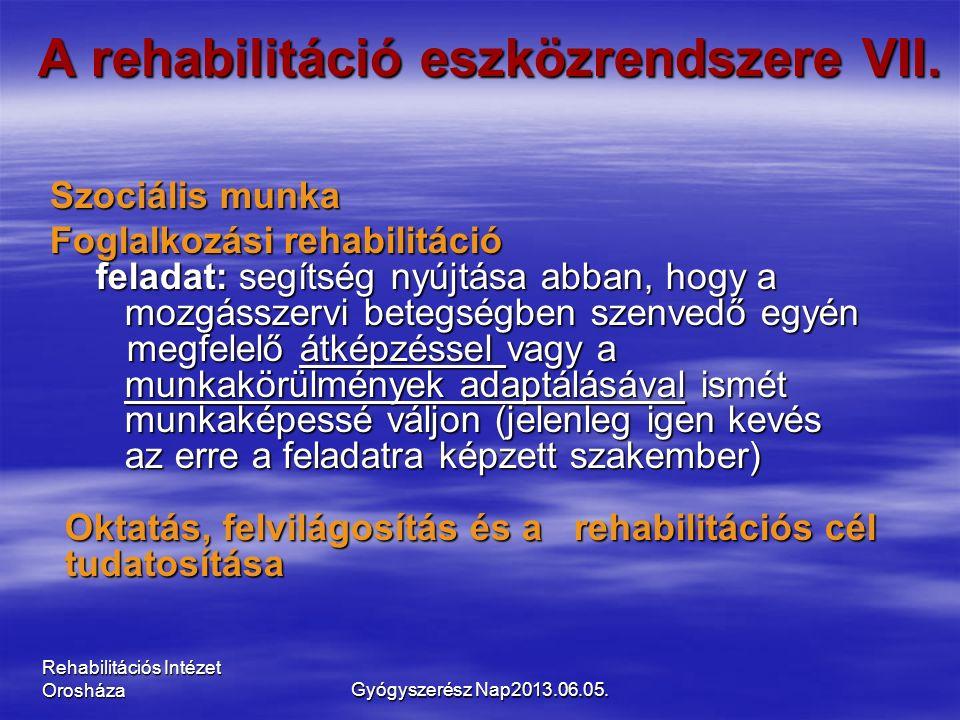 Rehabilitációs Intézet Orosháza A rehabilitáció eszközrendszere VII. Szociális munka Szociális munka Foglalkozási rehabilitáció feladat: segítség nyúj