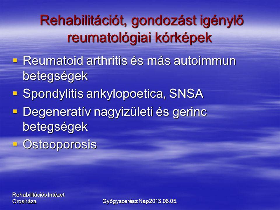 Rehabilitációs Intézet Orosháza Rehabilitációt, gondozást igénylő reumatológiai kórképek Rehabilitációt, gondozást igénylő reumatológiai kórképek  Reumatoid arthritis és más autoimmun betegségek  Spondylitis ankylopoetica, SNSA  Degeneratív nagyizületi és gerinc betegségek  Osteoporosis Gyógyszerész Nap2013.06.05.