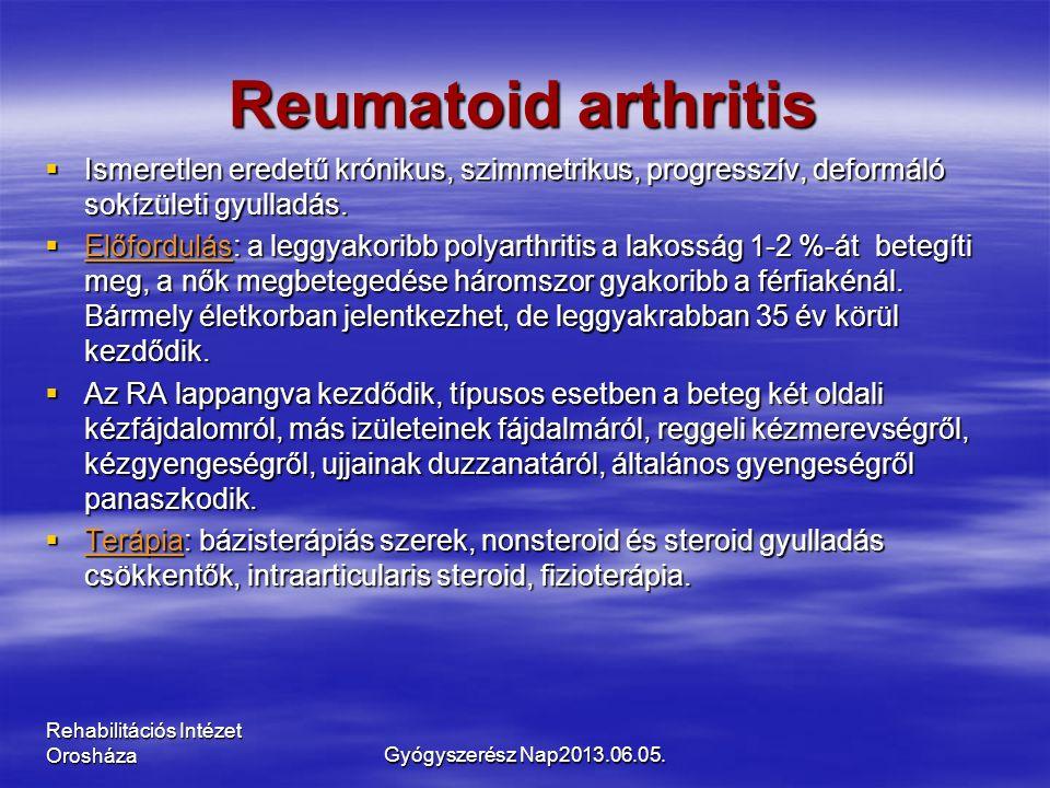 Rehabilitációs Intézet Orosháza Reumatoid arthritis  Ismeretlen eredetű krónikus, szimmetrikus, progresszív, deformáló sokízületi gyulladás.  Előfor