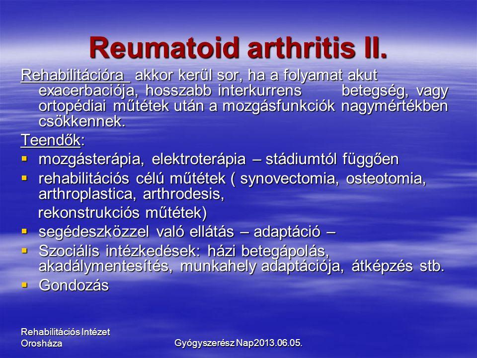 Rehabilitációs Intézet Orosháza Reumatoid arthritis II. Rehabilitációra akkor kerül sor, ha a folyamat akut exacerbaciója, hosszabb interkurrens beteg
