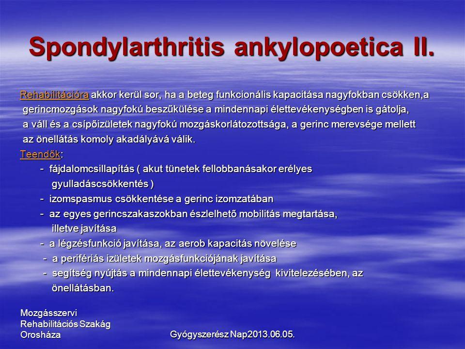 Mozgásszervi Rehabilitációs Szakág Orosháza Spondylarthritis ankylopoetica II. Rehabilitációra akkor kerül sor, ha a beteg funkcionális kapacitása nag