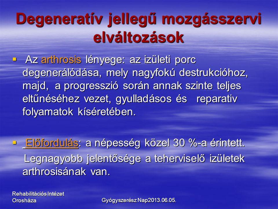 Rehabilitációs Intézet Orosháza Degeneratív jellegű mozgásszervi elváltozások  Az arthrosis lényege: az izületi porc degenerálódása, mely nagyfokú de