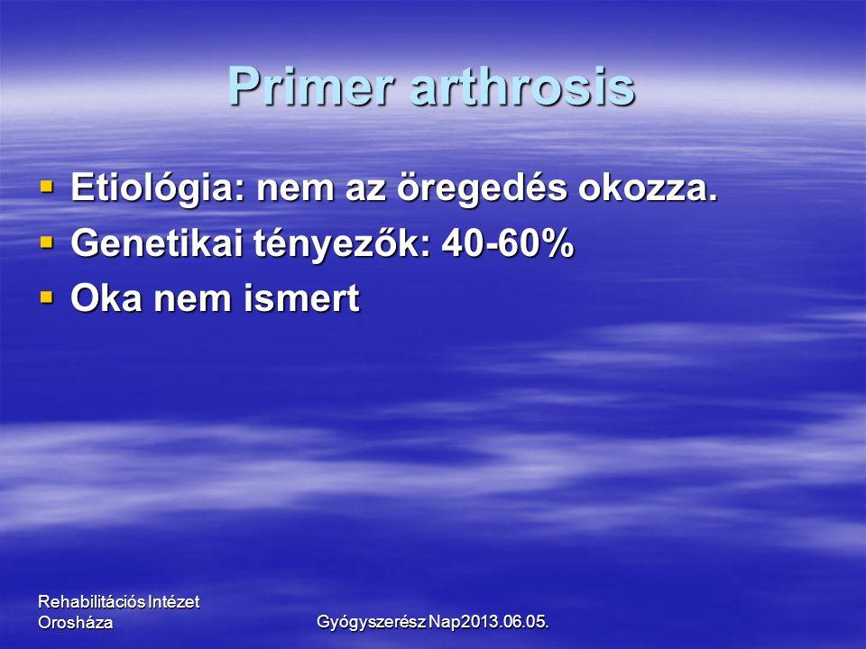 Primer arthrosis  Etiológia: nem az öregedés okozza.