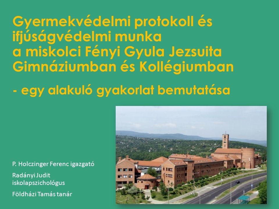 Gyermekvédelmi protokoll és ifjúságvédelmi munka a miskolci Fényi Gyula Jezsuita Gimnáziumban és Kollégiumban - egy alakuló gyakorlat bemutatása P.