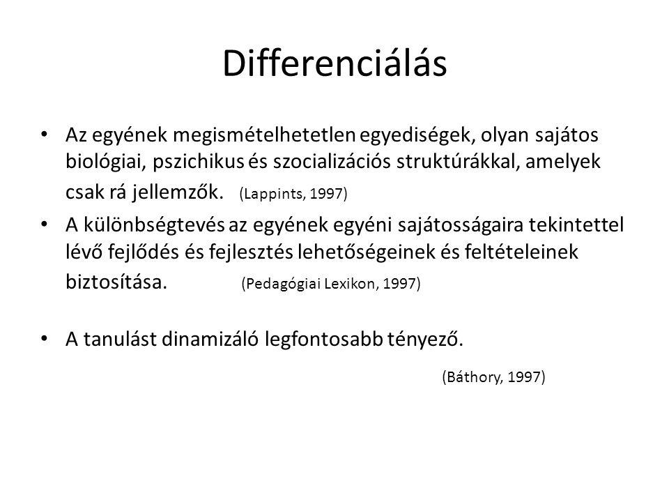 Differenciálás Az egyének megismételhetetlen egyediségek, olyan sajátos biológiai, pszichikus és szocializációs struktúrákkal, amelyek csak rá jellemzők.