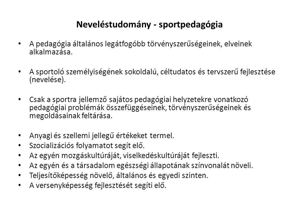Neveléstudomány - sportpedagógia A pedagógia általános legátfogóbb törvényszerűségeinek, elveinek alkalmazása.
