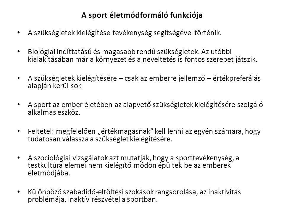 A sport életmódformáló funkciója A szükségletek kielégítése tevékenység segítségével történik.