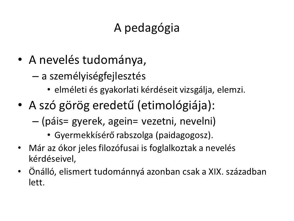 A pedagógia A nevelés tudománya, – a személyiségfejlesztés elméleti és gyakorlati kérdéseit vizsgálja, elemzi.