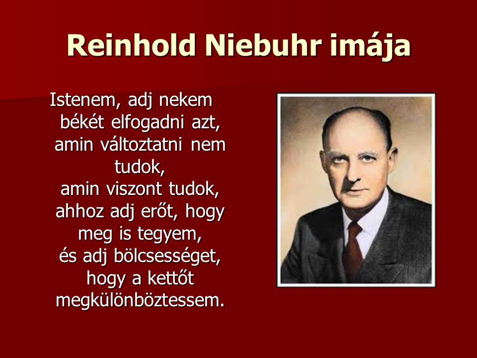 Reinhold Niebuhr imája Istenem, adj nekem békét elfogadni azt, amin változtatni nem tudok, amin viszont tudok, ahhoz adj erőt, hogy meg is tegyem, és adj bölcsességet, hogy a kettőt megkülönböztessem.