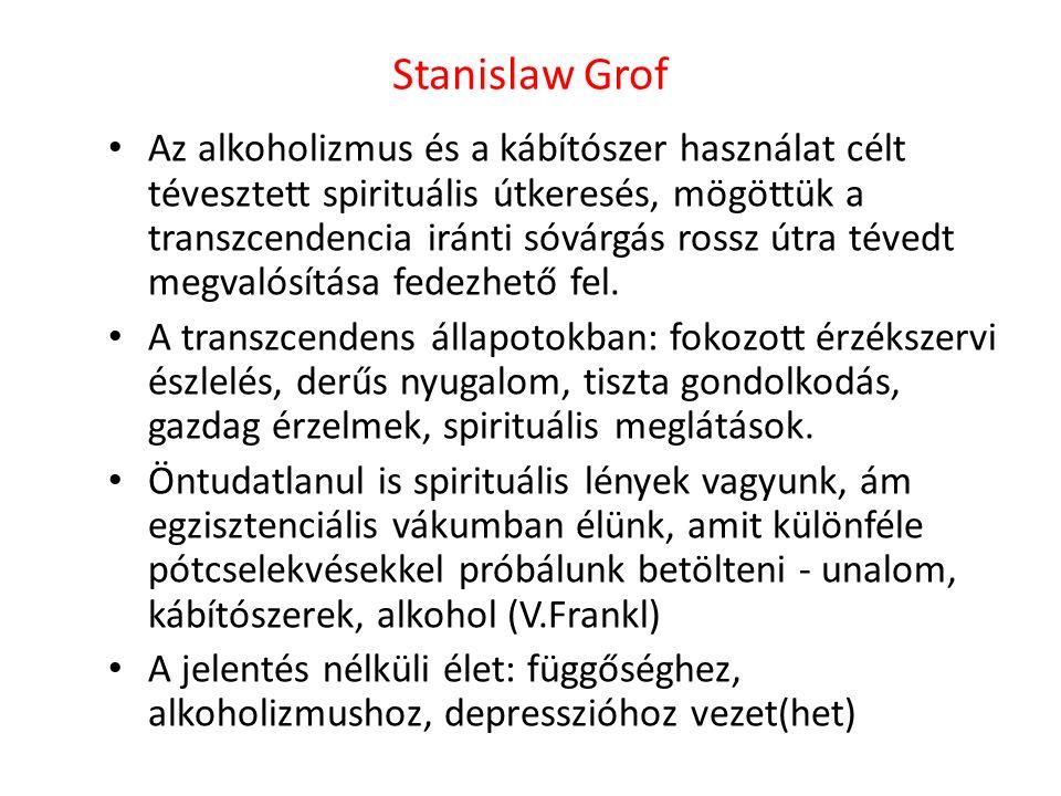Stanislaw Grof Az alkoholizmus és a kábítószer használat célt tévesztett spirituális útkeresés, mögöttük a transzcendencia iránti sóvárgás rossz útra tévedt megvalósítása fedezhető fel.