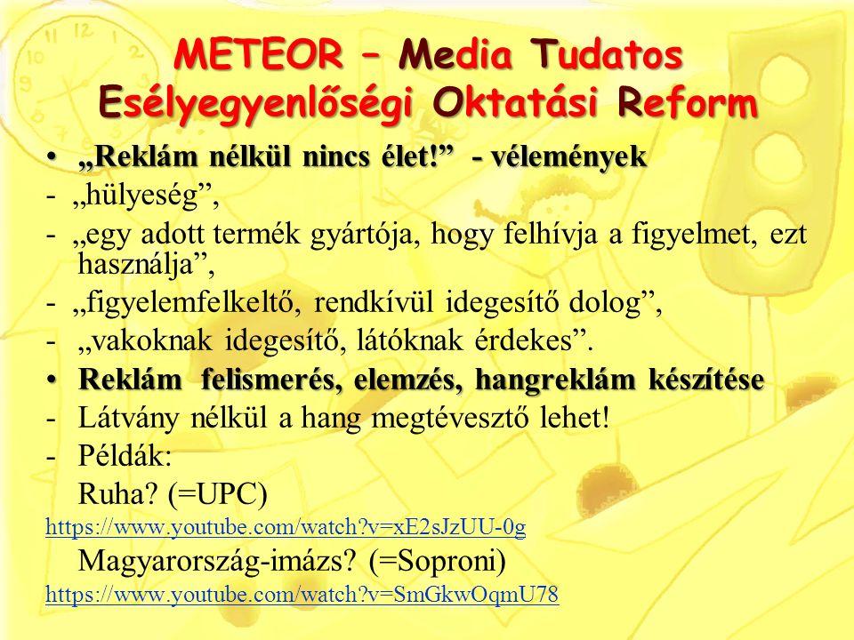 """METEOR – Media Tudatos Esélyegyenlőségi Oktatási Reform """"Reklám nélkül nincs élet!"""" - vélemények""""Reklám nélkül nincs élet!"""" - vélemények - """"hülyeség"""","""