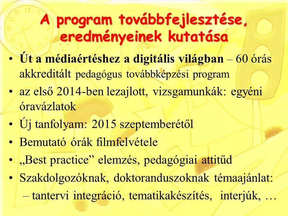 """A program továbbfejlesztése, eredményeinek kutatása Út a médiaértéshez a digitális világban – 60 órás akkreditált pedagógus továbbképzési program az első 2014-ben lezajlott, vizsgamunkák: egyéni óravázlatok Új tanfolyam: 2015 szeptemberétől Bemutató órák filmfelvétele """"Best practice elemzés, pedagógiai attitűd Szakdolgozóknak, doktoranduszoknak témaajánlat: –tantervi integráció, tematikakészítés, interjúk, …"""