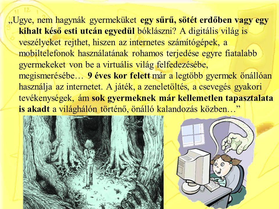 """""""Ugye, nem hagynák gyermeküket egy sűrű, sötét erdőben vagy egy kihalt késő esti utcán egyedül bóklászni? A digitális világ is veszélyeket rejthet, hi"""