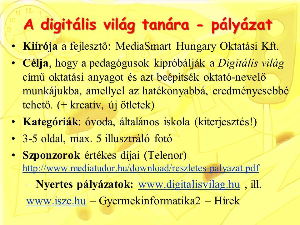 A digitális világ tanára - pályázat Kiírója a fejlesztő: MediaSmart Hungary Oktatási Kft. Célja, hogy a pedagógusok kipróbálják a Digitális világ című