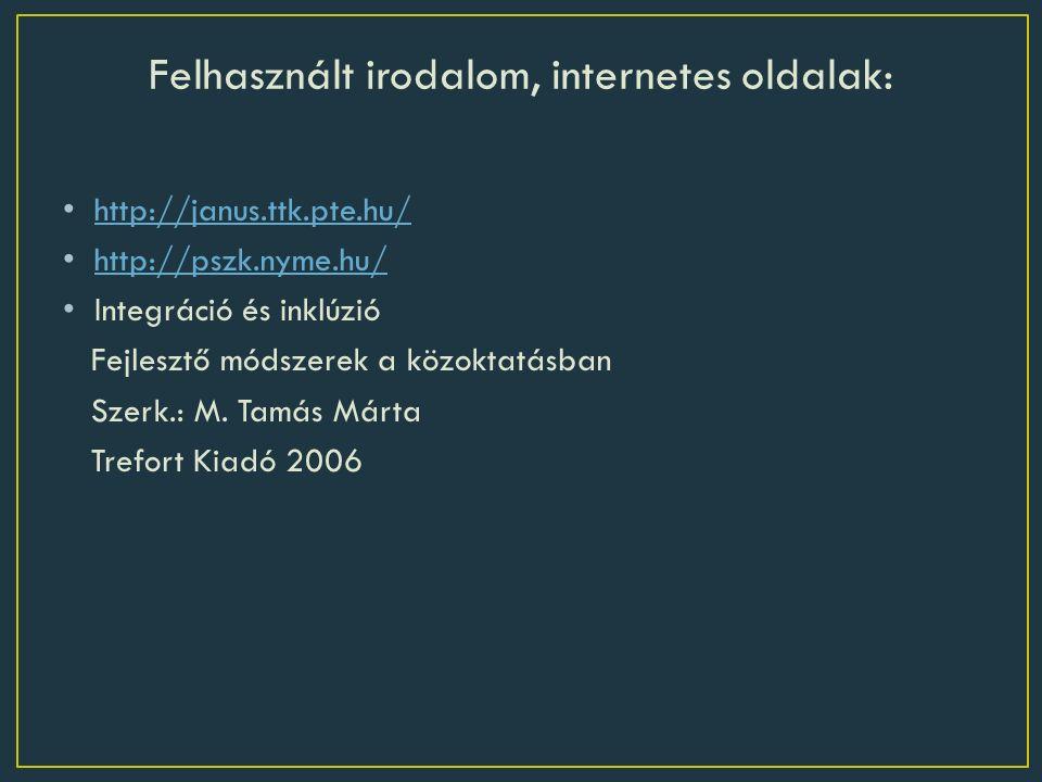 http://janus.ttk.pte.hu/ http://pszk.nyme.hu/ Integráció és inklúzió Fejlesztő módszerek a közoktatásban Szerk.: M.