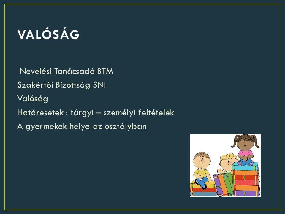 Nevelési Tanácsadó BTM Szakértői Bizottság SNI Valóság Határesetek : tárgyi – személyi feltételek A gyermekek helye az osztályban