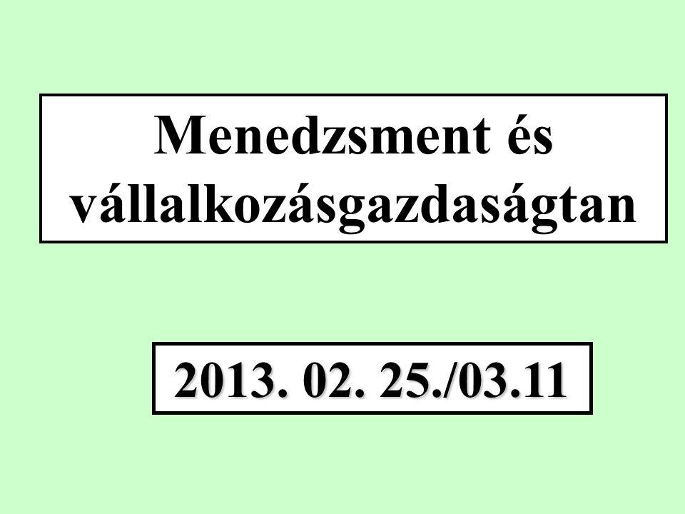 Menedzsment és vállalkozásgazdaságtan 2013. 02. 25./03.11