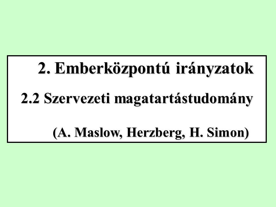 2.Emberközpontú irányzatok 2. Emberközpontú irányzatok 2.2 Szervezeti magatartástudomány (A.