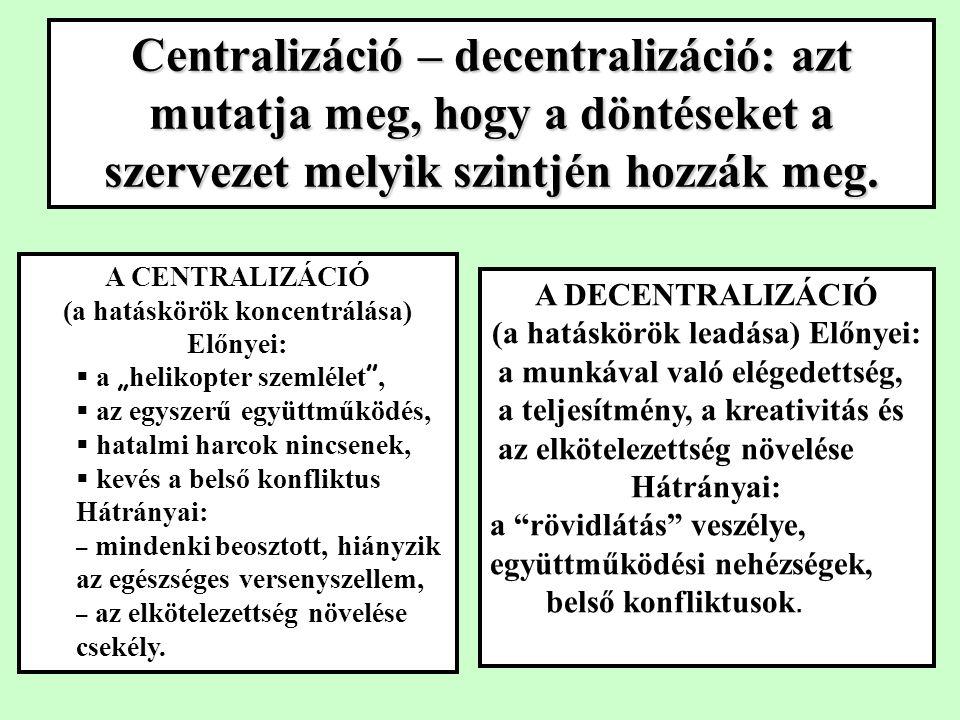 Centralizáció – decentralizáció: azt mutatja meg, hogy a döntéseket a szervezet melyik szintjén hozzák meg.