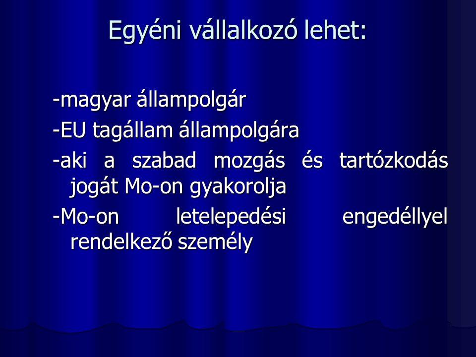 Egyéni vállalkozó lehet: -magyar állampolgár -EU tagállam állampolgára -aki a szabad mozgás és tartózkodás jogát Mo-on gyakorolja -Mo-on letelepedési engedéllyel rendelkező személy