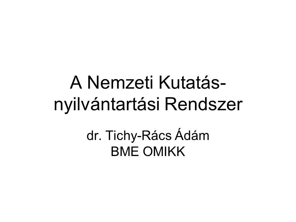 A Nemzeti Kutatás- nyilvántartási Rendszer dr. Tichy-Rács Ádám BME OMIKK