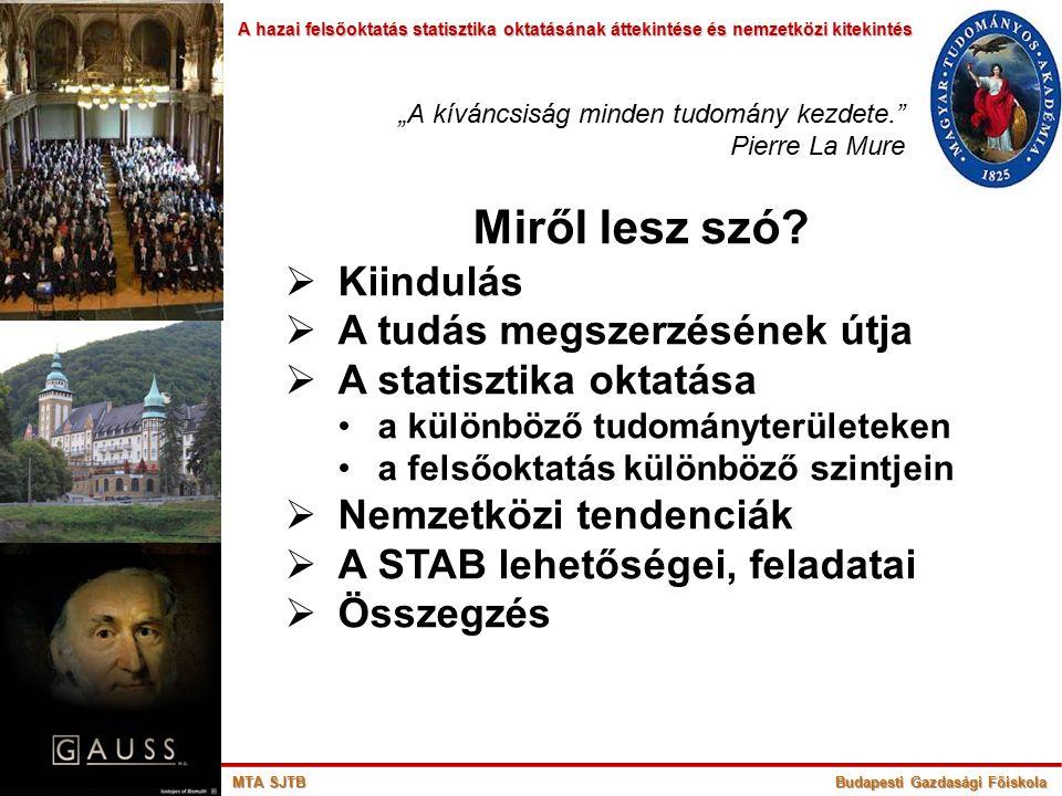 A hazai felsőoktatás statisztika oktatásának áttekintése és nemzetközi kitekintés A hazai felsőoktatás statisztika oktatásának áttekintése és nemzetközi kitekintés 13 MTA SJTB Budapesti Gazdasági Főiskola A statisztika oktatásáról IV.