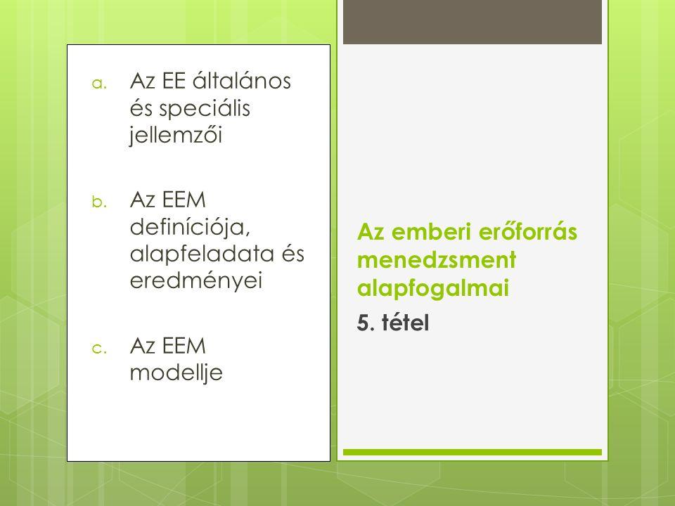 a. Az EE általános és speciális jellemzői b. Az EEM definíciója, alapfeladata és eredményei c.