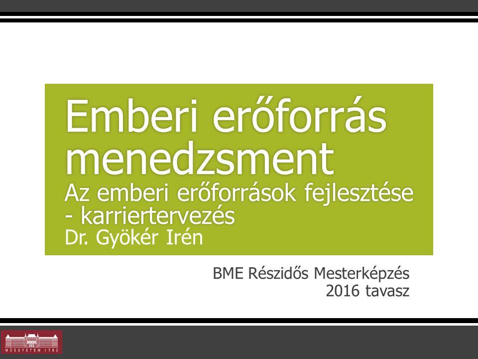 BME Részidős Mesterképzés 2016 tavasz Emberi erőforrás menedzsment Az emberi erőforrások fejlesztése - karriertervezés Emberi erőforrás menedzsment Az emberi erőforrások fejlesztése - karriertervezés Dr.