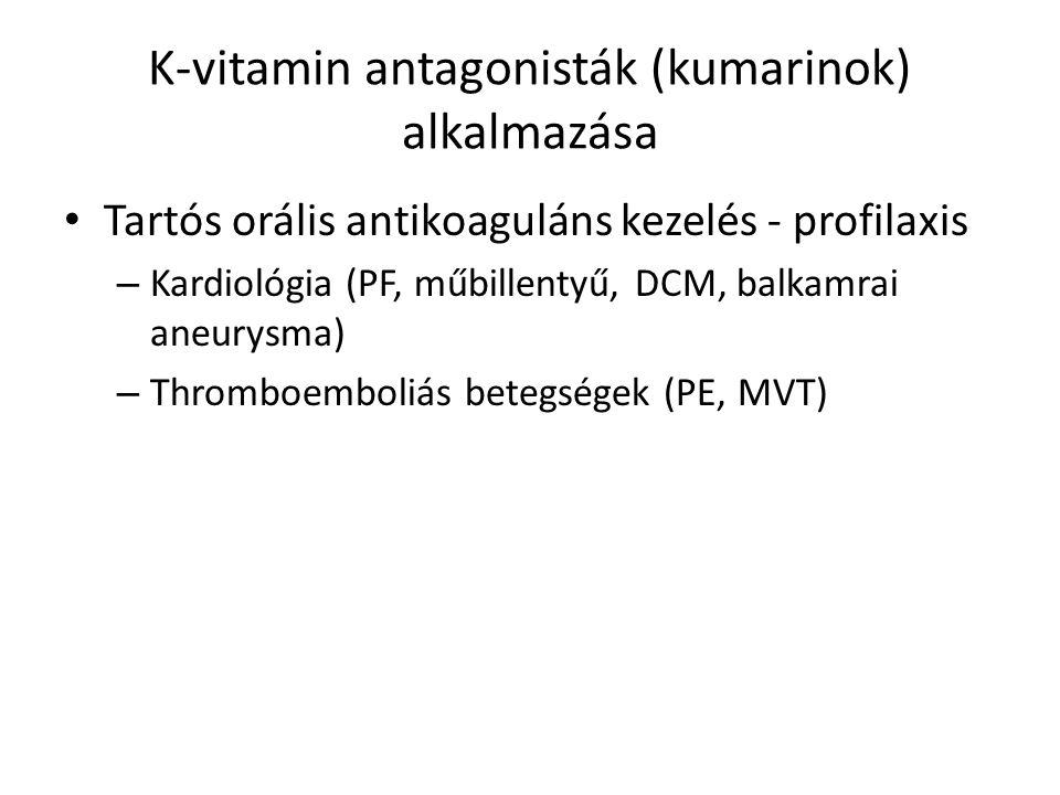 K-vitamin antagonisták (kumarinok) alkalmazása Tartós orális antikoaguláns kezelés - profilaxis – Kardiológia (PF, műbillentyű, DCM, balkamrai aneurysma) – Thromboemboliás betegségek (PE, MVT)
