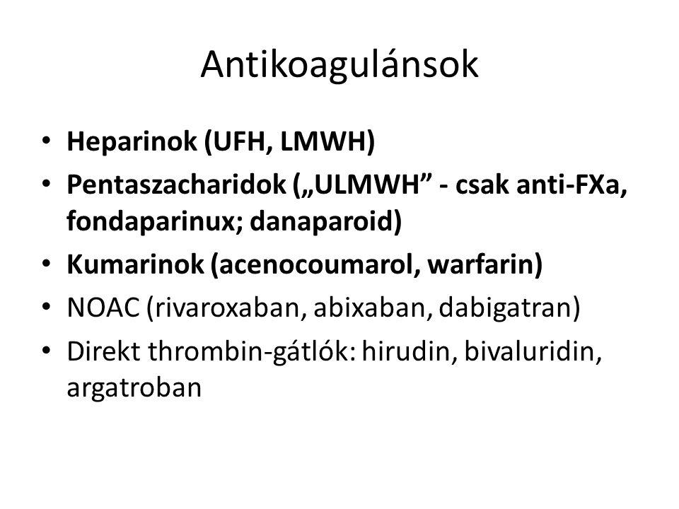 "Antikoagulánsok Heparinok (UFH, LMWH) Pentaszacharidok (""ULMWH - csak anti-FXa, fondaparinux; danaparoid) Kumarinok (acenocoumarol, warfarin) NOAC (rivaroxaban, abixaban, dabigatran) Direkt thrombin-gátlók: hirudin, bivaluridin, argatroban"