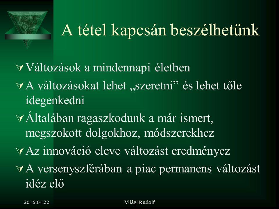 2016.01.22Világi Rudolf 9. tétel Mutassa be a változásmenedzsment lényegét és eszköztárát!
