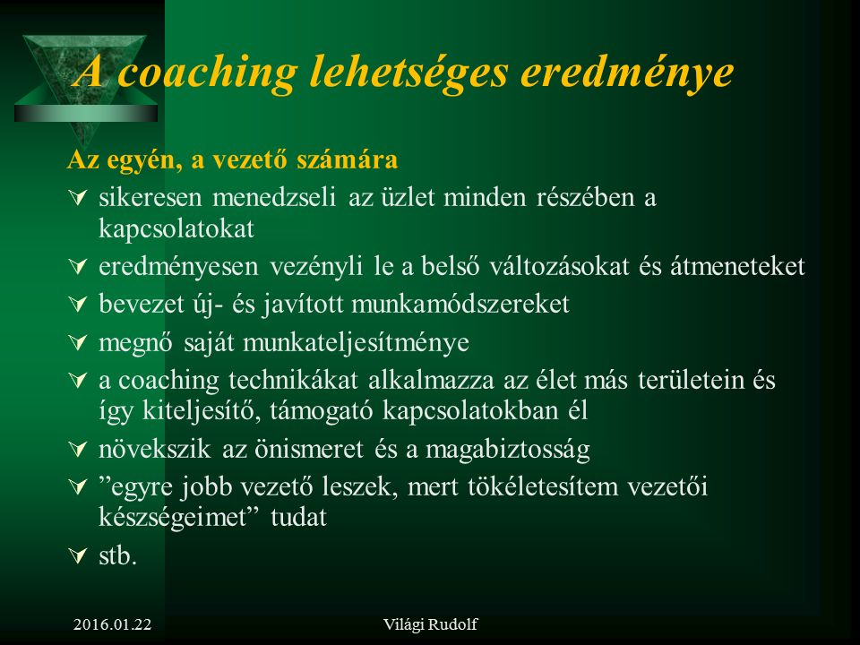 Mi az a coaching? Coaching:  egyénileg vagy csoporttal folytatott fejlesztő-tanácsadó támogatás;  útmutatás és támogatás a kliens (coachee) számára