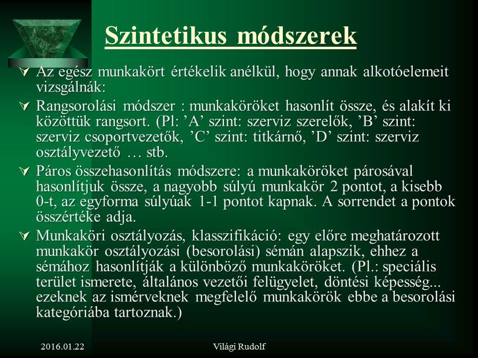 Munkakör értékelés módszerei  Szintetikus módszerek  Analitikus módszerek  Munkakör piaci értékén alapuló módszer 2016.01.22Világi Rudolf