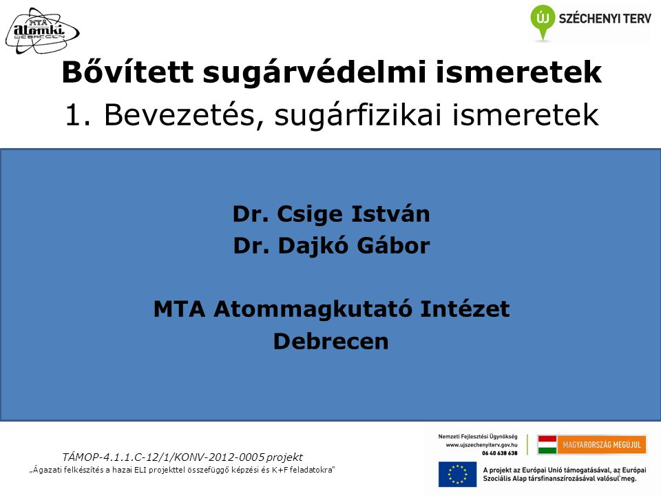 Bővített sugárvédelmi ismeretek 1. Bevezetés, sugárfizikai ismeretek Dr.