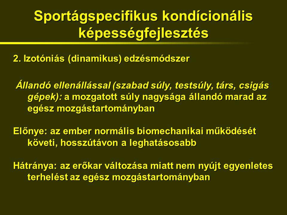 2. Izotóniás (dinamikus) edzésmódszer Állandó ellenállással (szabad súly, testsúly, társ, csigás gépek): a mozgatott súly nagysága állandó marad az eg