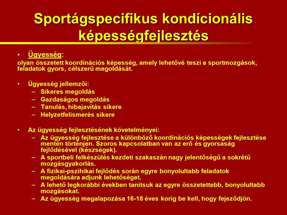 Sportágspecifikus kondícionális képességfejlesztés Ügyesség: olyan összetett koordinációs képesség, amely lehetővé teszi a sportmozgások, feladatok gyors, célszerű megoldását.