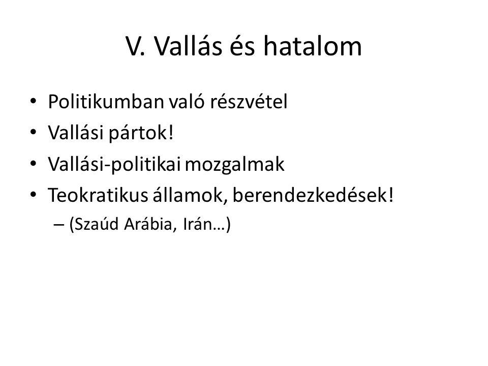V. Vallás és hatalom Politikumban való részvétel Vallási pártok! Vallási-politikai mozgalmak Teokratikus államok, berendezkedések! – (Szaúd Arábia, Ir