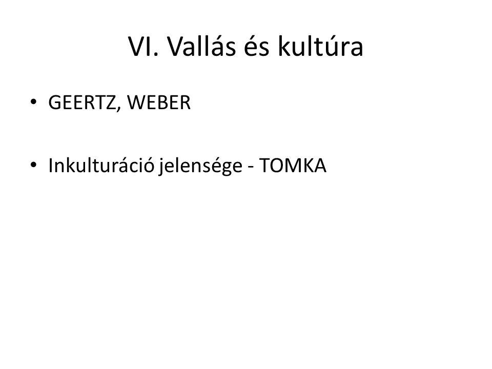 VI. Vallás és kultúra GEERTZ, WEBER Inkulturáció jelensége - TOMKA