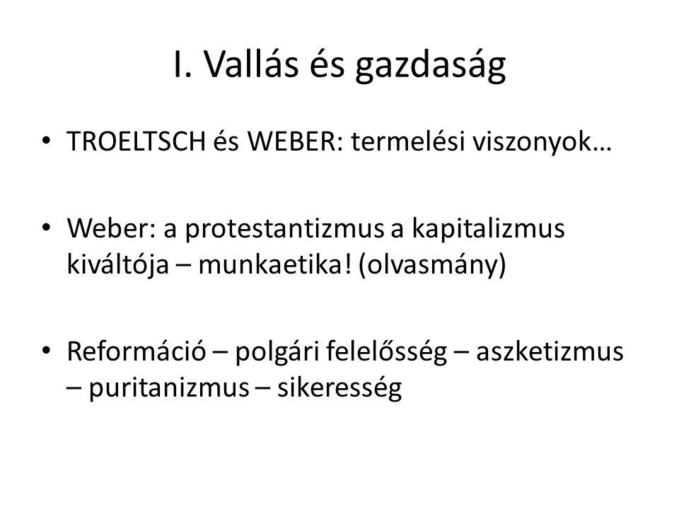 I. Vallás és gazdaság TROELTSCH és WEBER: termelési viszonyok… Weber: a protestantizmus a kapitalizmus kiváltója – munkaetika! (olvasmány) Reformáció