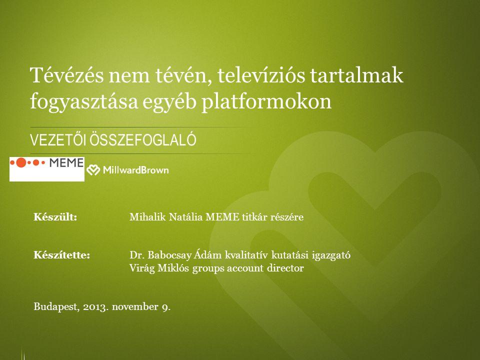 Tévézés nem tévén, televíziós tartalmak fogyasztása egyéb platformokon VEZETŐI ÖSSZEFOGLALÓ Készült: Mihalik Natália MEME titkár részére Készítette:Dr.