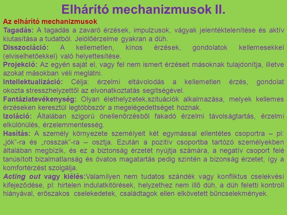 Elhárító mechanizmusok II. Az elhárító mechanizmusok Tagadás: A tagadás a zavaró érzések, impulzusok, vágyak jelentéktelenítése és aktív kiutasítása a